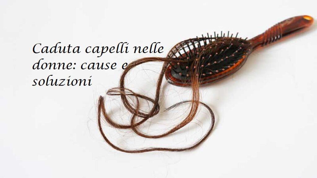 Caduta dei capelli nella donna:cause e soluzioni